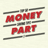 Top 50 Money Saving Tips Part 1
