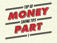 Top 50 Money Saving Tips Part 1