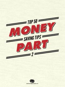 Top 50 Money Saving Tips Part 2