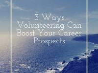 3 Ways Volunteering Can Boost Your Career Prospects