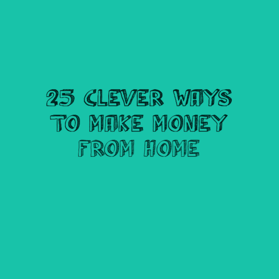 25 Clever Ways To Make Money From Home